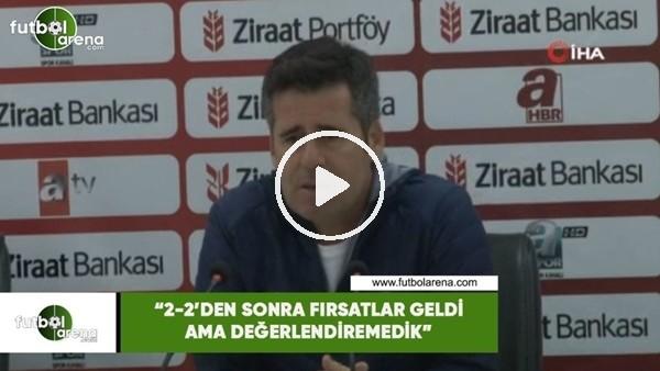 """'Hüseyin Eroğlu: """"2-2'den sonra fırsatlar geldi ama değerlendiremedik"""""""
