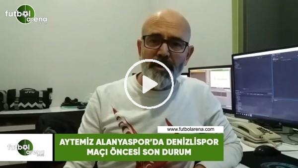 Aytemiz Alanyaspor'da Denizlispor maçı öncesi son durum