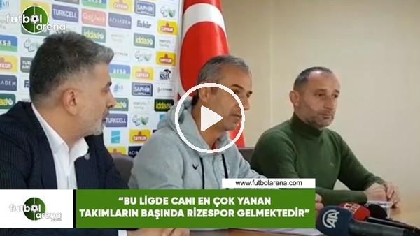 """İsmail Kartal: """"Bu ligde canı en çok yanan takımların başında Rizespor gelmektedir"""""""