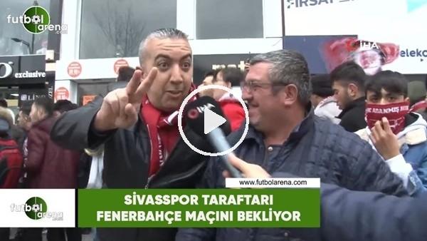 'Sivasspor taraftarı Fenerbahçe maçını bekliyor