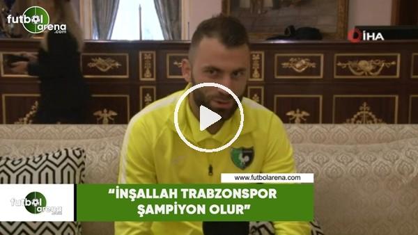 """'Mustafa Yumlu: """"İnşallah Trabzonspor şampiyon olur"""""""