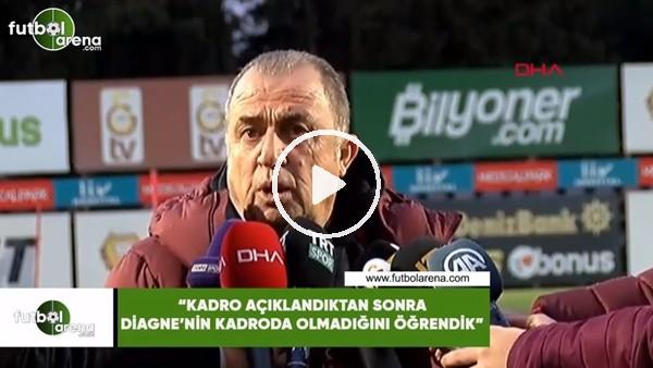 """Fatih Terim: """"Kadro açıklantıkdan sonra Diagne'nin kadroda olmadığını öğrendik"""""""