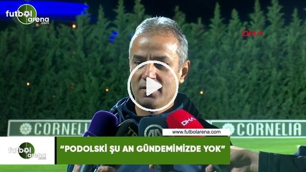 """İsmail Kartal: """"Podolski şu an gündemimizde yok"""""""