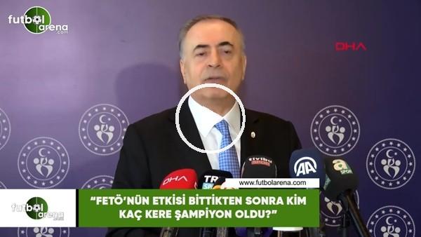 """'Mustafa Cengiz: """"FETÖ'nün etkisi bittikten sonra kim kaç kere şampiyon oldu?"""""""