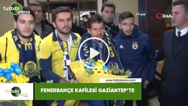'Fenerbahçe kafilesi Gaziantep'te