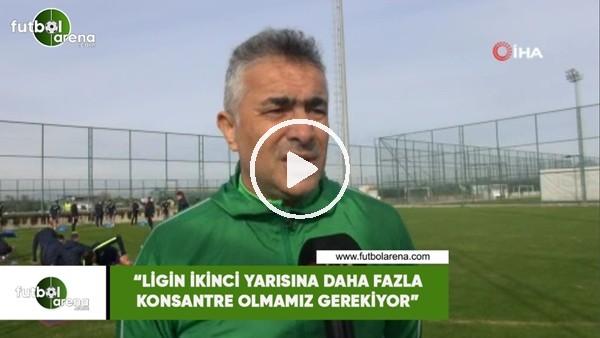 """'Mehmet Altıparmak: """"Ligin ikinci yarısına daha fazla konsantre olmamız gerekiyor"""""""