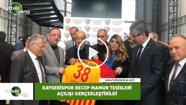 Kayserispor Recep Mamur Tesisleri açılışı gerçekleştirildi