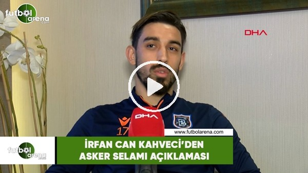 'İrfan Can Kahveci'den asker selamı açıklaması