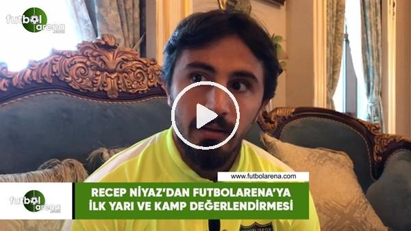 'Recep Niyaz'dan FutbolArena'ya ilk yarı ve kamp değelendirmesi