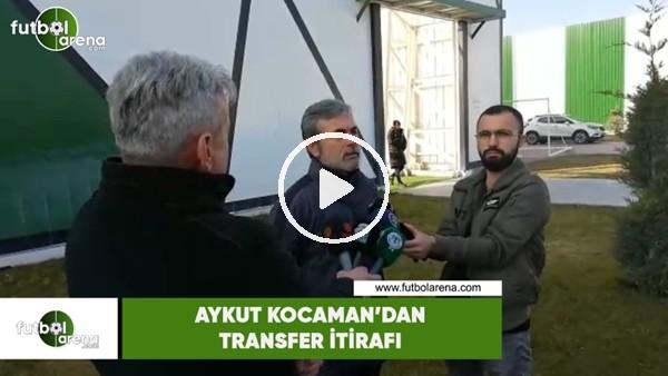 'Aykut Kocaman'dan transfer itirafı