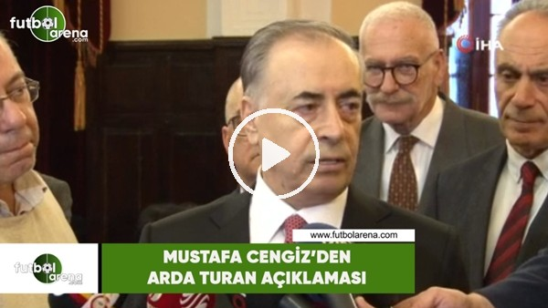 'Mustafa Cengiz'den Arda Turan açıklaması