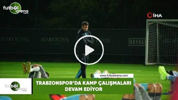 Trabzonspor'da kamp çalışmaları devam ediyor