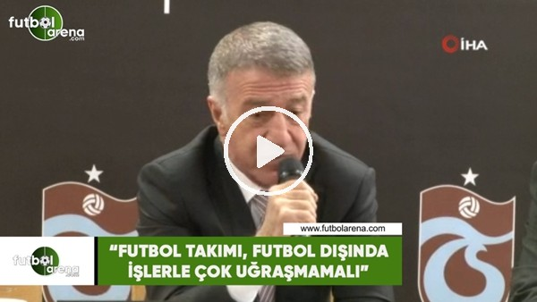 """'Ahmet Ağaoğlu: """"Futbol takımı, futbol dışında işlerle çok uğraşmamalı"""""""