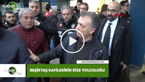 'Beşiktaş kafilesinin Rize yolcuğu