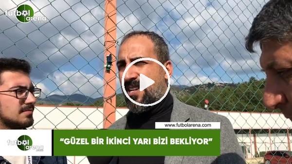 """'Mustafa Tokgöz. """"Güzel bir ikinci yarı bizi bekliyor"""""""