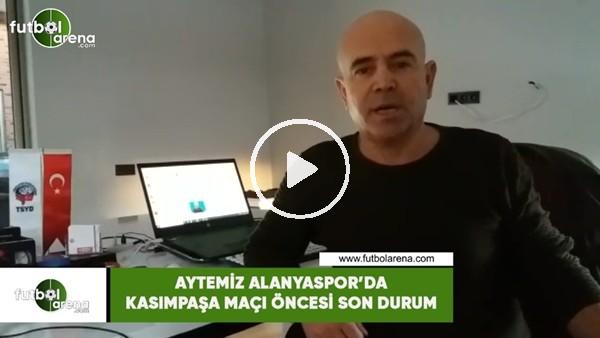 'Aytemiz Alanyaspor'da Kasımpaşa maçı öncesi son durum