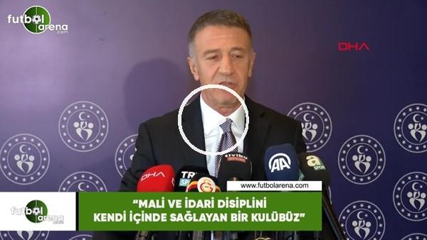 """Ahmet Ağaoğlu: """"Mali ve idari disiplini kendi içinde sağlayan bir kulübüz"""""""