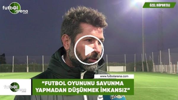 """'Hakan Kutlu: """"Futbol oyununu savunma yapmadan düşünmek imkansız"""""""