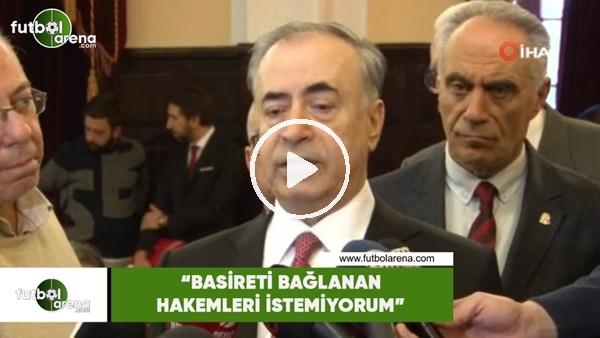 """'Mustafa Cengiz: """"Basireti bağlanan hakemler istemiyorum"""""""