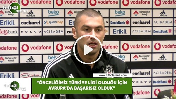 """Burak Yılmaz: """"Öncelikli hedefimiz Türkiye Ligi olduğu için Avrupa'da başarısız olduk"""""""