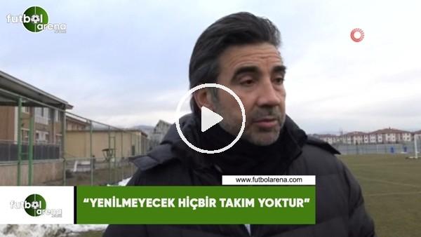 """'Osman Özköylü: """"Yenilmeyecek hiçbir takım yoktur"""""""