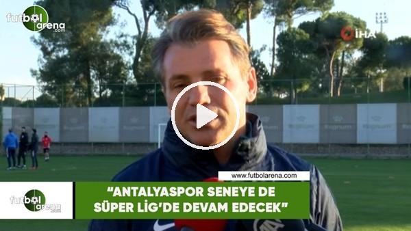 """'Tamer Tuna: """"Antalyaspor seneye de Süper Lig'de devam edecek"""""""