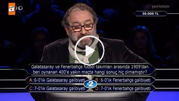 'Kim Milyoner Olmak İster'de Galatasaray-Fenerbahçe derbisi sorusu
