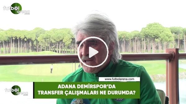 'Adana Demirspor'da transfer çalışmaları ne durumda?