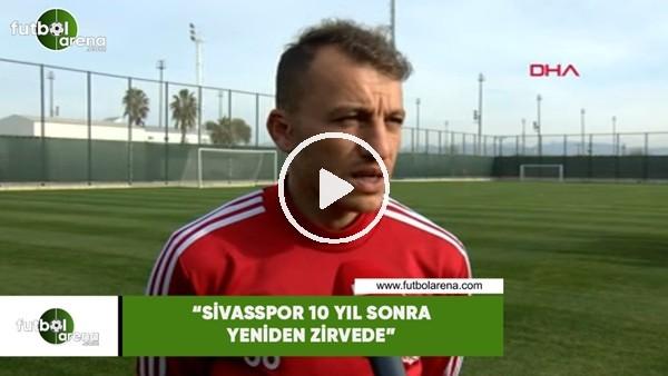 """Ziya Erdal: """"Sivasspor 10 yıl sonra yeniden zirvede"""""""