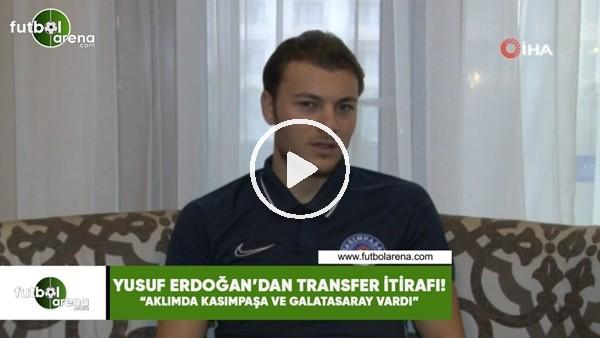 """'Yusuf Erdoğan: """"Aklımda Kasımpaşa ve Galatasaray vardı"""""""