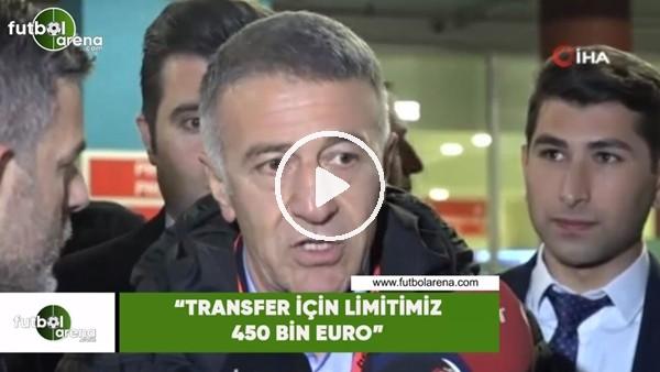 """'Ahmet Ağaoğlu: """"Transfer için limitimiz 450 bin euro"""""""