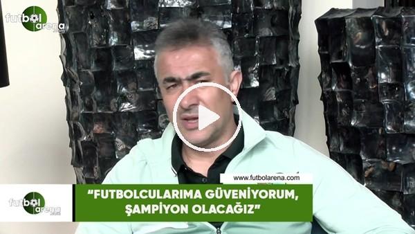 """'Mehmet Altıparmak: """"Futbolcularıma güveniyorum, şampiyon olacağız"""""""