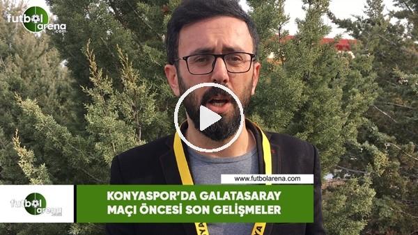 'Konyaspor'da Galatasaray maçı öncesi son gelişmeler