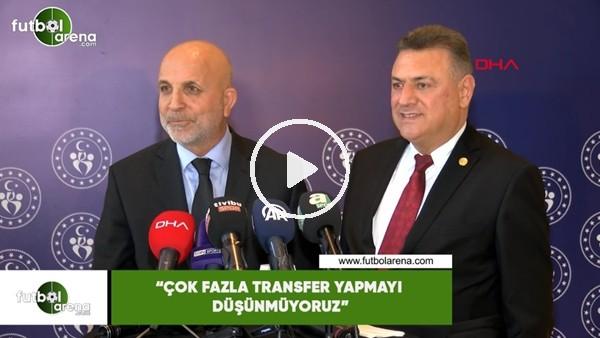"""'Hasan Çavuşoğlu: """"Çok fazla transfer yapmayı düşünmüyoruz"""""""