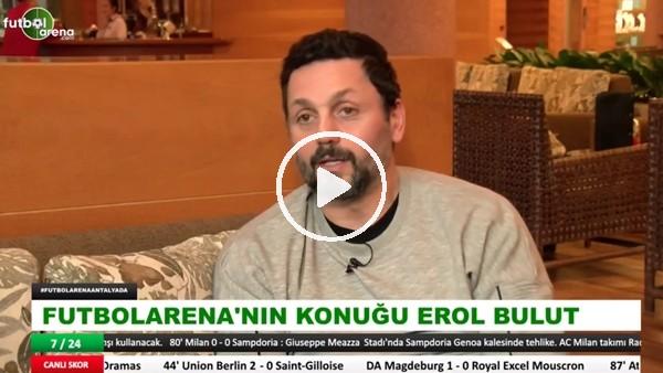 """Erol Bulut: """"Emre Belözoğlu istese 45'e kadar oynayacak"""""""