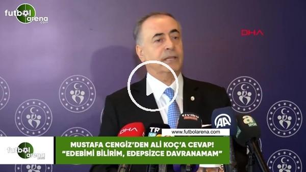 """'Mustafa Cengiz'den Ali Koç'a cevap! """"Edebimi bilirim, edepsizce davranamam"""""""