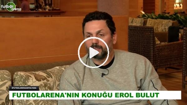 """Erol Bulut: """"Arda Turan'ın iyi performans göstermesi kendisine bağlı"""""""