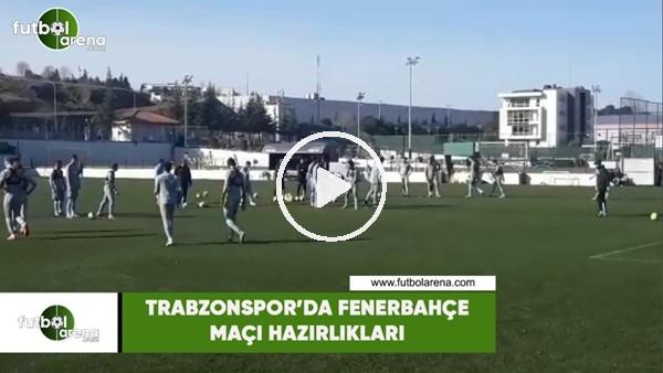'Trabzonspor'da Fenerbahçe maçı hazırlıkları