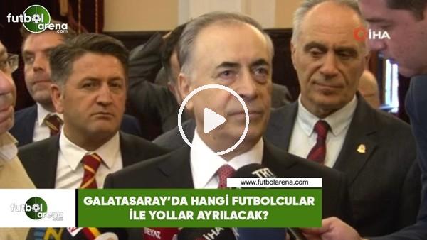 'Galatasaray'da hangi futbolcular ile yollar ayrılacak?
