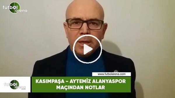 'Kasımpaşa - Aytemiz Alanyaspor maçından notlar