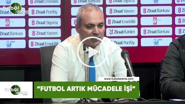 """'Erkan Sözeri: """"Futbol artık mücadele işi"""""""