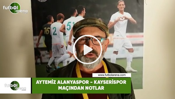 'Aytmiz Alanyaspor - Kayserispor maçından notlar