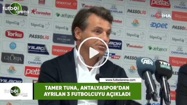 Tamer Tuna, Antalyaspor'dan ayrılan 3 futbolcuyu açıkladı