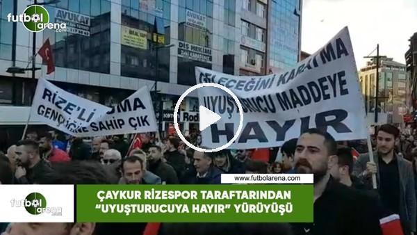 """Çaykur Rizespor taraftarından """"uyuşturucuya hayır"""" yürüyüşü"""