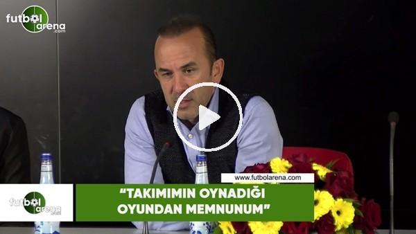 """'Mehmet Özdilek: """"Takımımın oynadığı oyundan memnunum"""""""