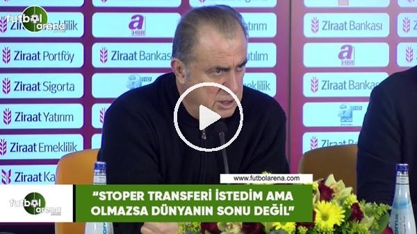 """'Fatih Terim: """"Stoper transferi istedim ama olmazsa dünyann sonu değil"""""""