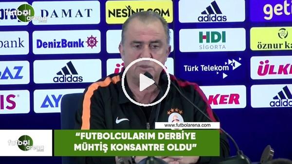 """'Fatih Terim: """"Futbolcularım derbiye müthiş konsantre oldu"""""""