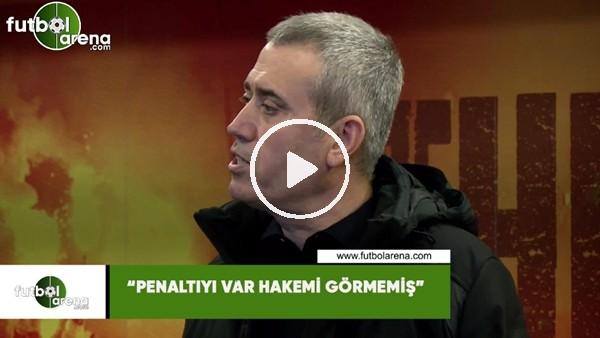 """'Kemal Özdeş: """"Penaltıyı VAR hakemi görmemiş"""""""