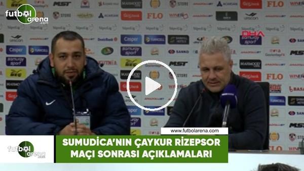 'Sumudica'nın Çaykur Rizespor maçı sonrası açıklamaları