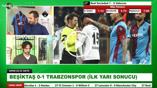 'Beşiktaş - Trabzonspor maçının ilk yarısından notlar